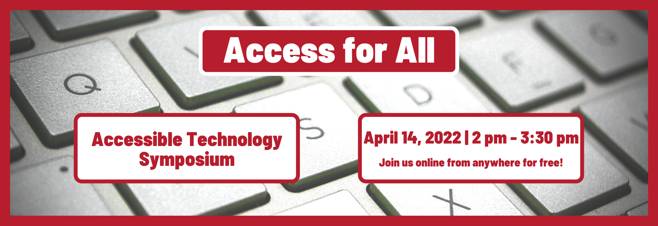 Access for All, Accessible Technology Symposium, April 12, 2021 to April 16, 2021, Join us online from anywhere for free
