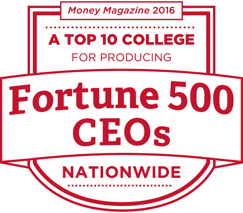 A top ten college for producing Fortune 500 CEOs nationwide according to Money Magazine 2016.
