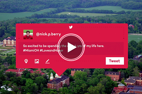 A 'play video' icon overlays a speech bubble that quotes twitter user @nick.p.berry 'So excited to be spending the next 4 years of my life here. #miamiOH #LoveandHonor.