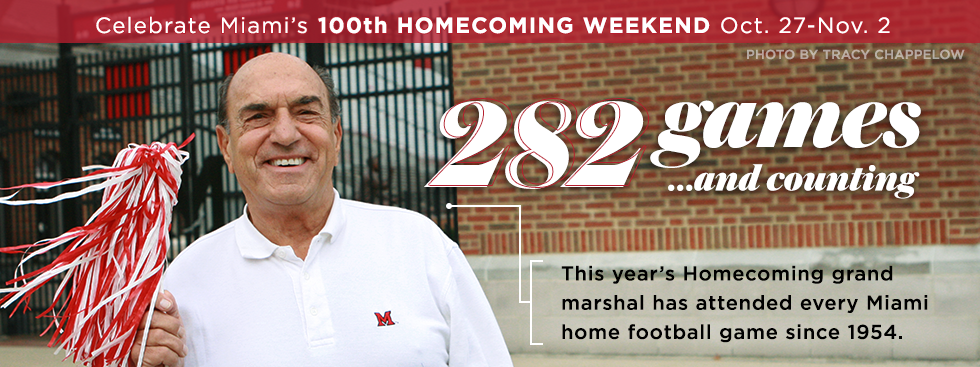 282 games...and counting. This year's Homecoming grand marshal has attended every Miami home football game since 1954. Celebrate Miami's 100th Homecoming Weekend October 31-November 2