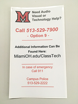 Sticker with text, Need audio, visual, or technology help? Call 513-529-7900 - Option 9 - Additional information can be found here - MiamiOH.edu/ClassTech. In case of emergency call 911. Campus police 513-529-2222