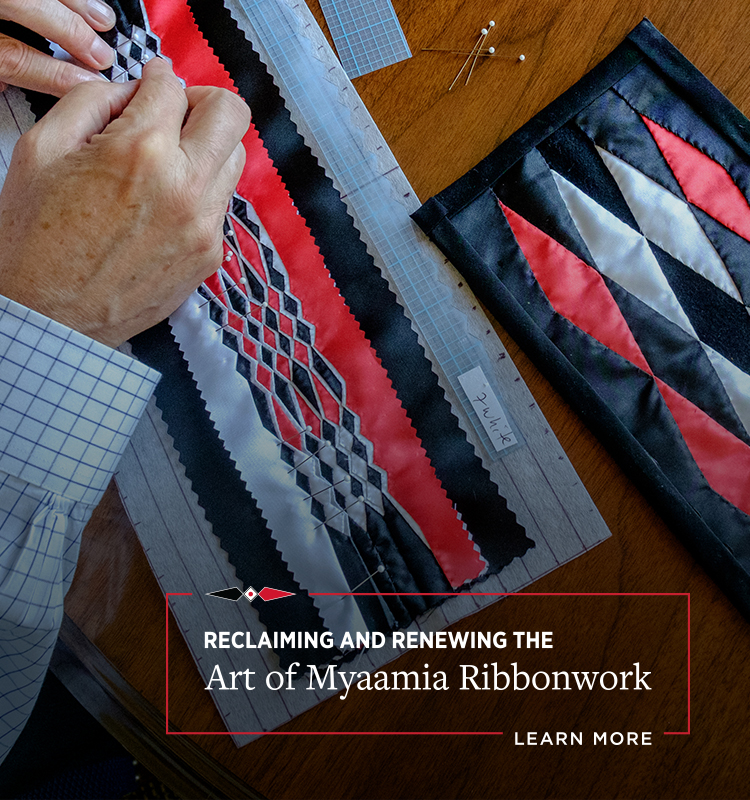 Reclaiming and Renewing the Art of Myaamia Ribbonwork. Learn more.