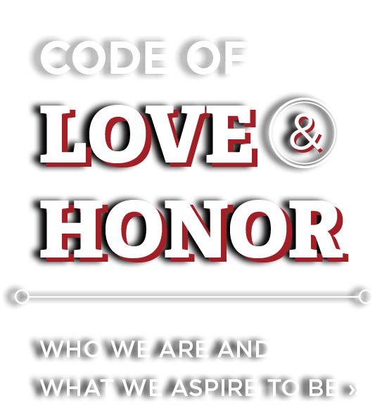 Code of Love and Honor - Who we are and what we aspire to be.