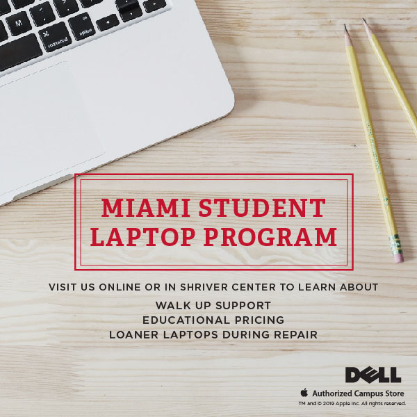 Miami Student Laptop Program. Visit online or in Shriver Center to Learn About Walk Up Support, Educational Pricing, & Loaner Laptops During Repair