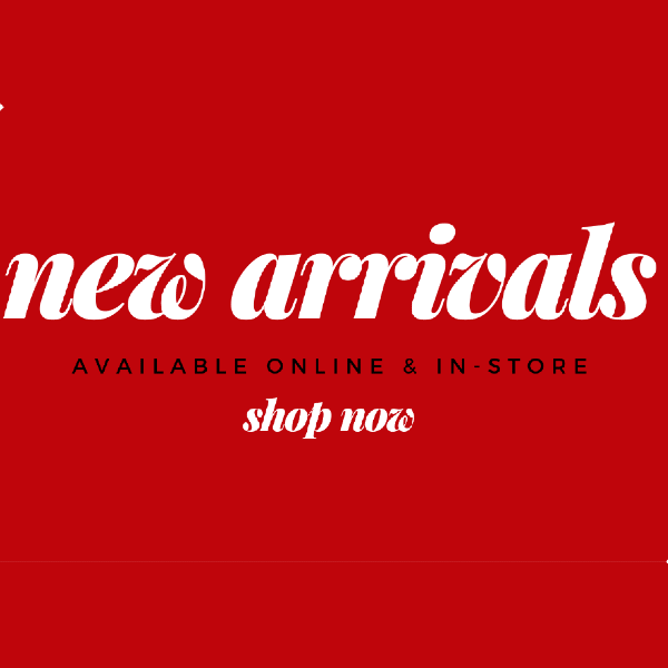New Arrivals available online or in-store. Shop Now