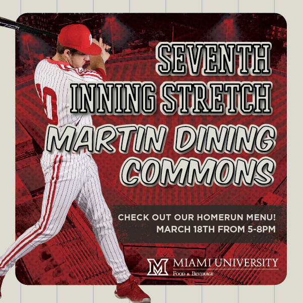 Seventh Inning Stretch at Martin Dining Commons. Check out our home run menu! March 18th from 5-8pm