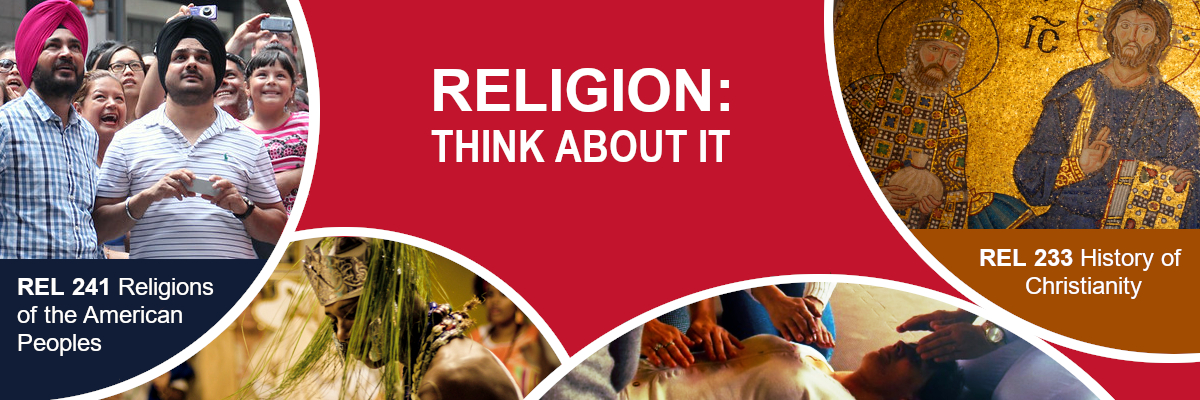 Religion. Think about it. REL 241, Religions of the American Peoples. REL 233, History of Christianity.