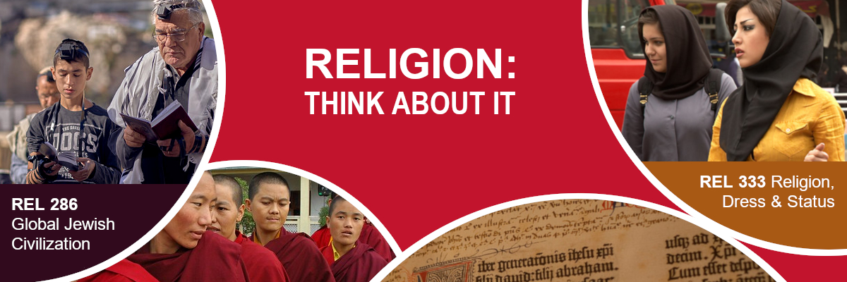 Religion. Think about it. REL 286, Global Jewish Civilization. REL 333, Religion, Dress, and Status