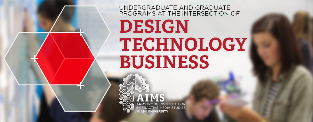 Undergraduate and Graduate programs at the intersection of design, technology, and business.