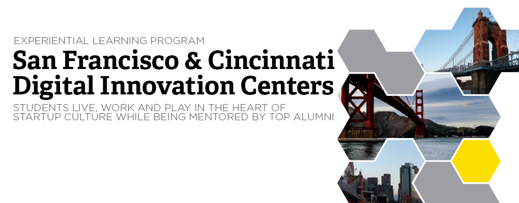 Experiential learning program San Francisco -  Cincinnati Digital Innovation Centers. Students live, work, and play in the heart of startup culture while being mentored by top alumni