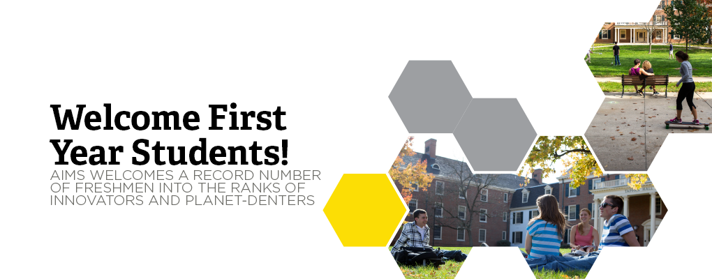 Welcome First Year Students! AIMS welcomes a record number of freshmen into the ranks of innovators and planet-denters