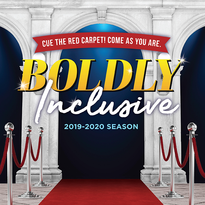 Red carpet at a theatre entrance. Text: Cue the Red Carpet! Come as you are. Boldly Inclusive. 2019-2020 season.