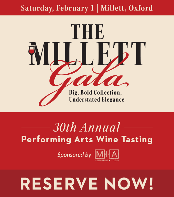 The Millett Gala. Performing Arts Wine Tasting. Reserve Now. Saturday, Feb 1. Millett, Oxford. Big, bold collection, understated elegance. 30th annual. Sponsored by MIA Restaurant + Studio