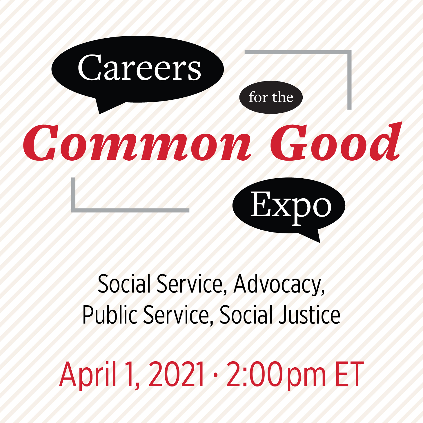 Careers for the Common Good Expo. Social Service, Advocacy, Public Service, Social Justice. April 1, 2021 at 2pm ET