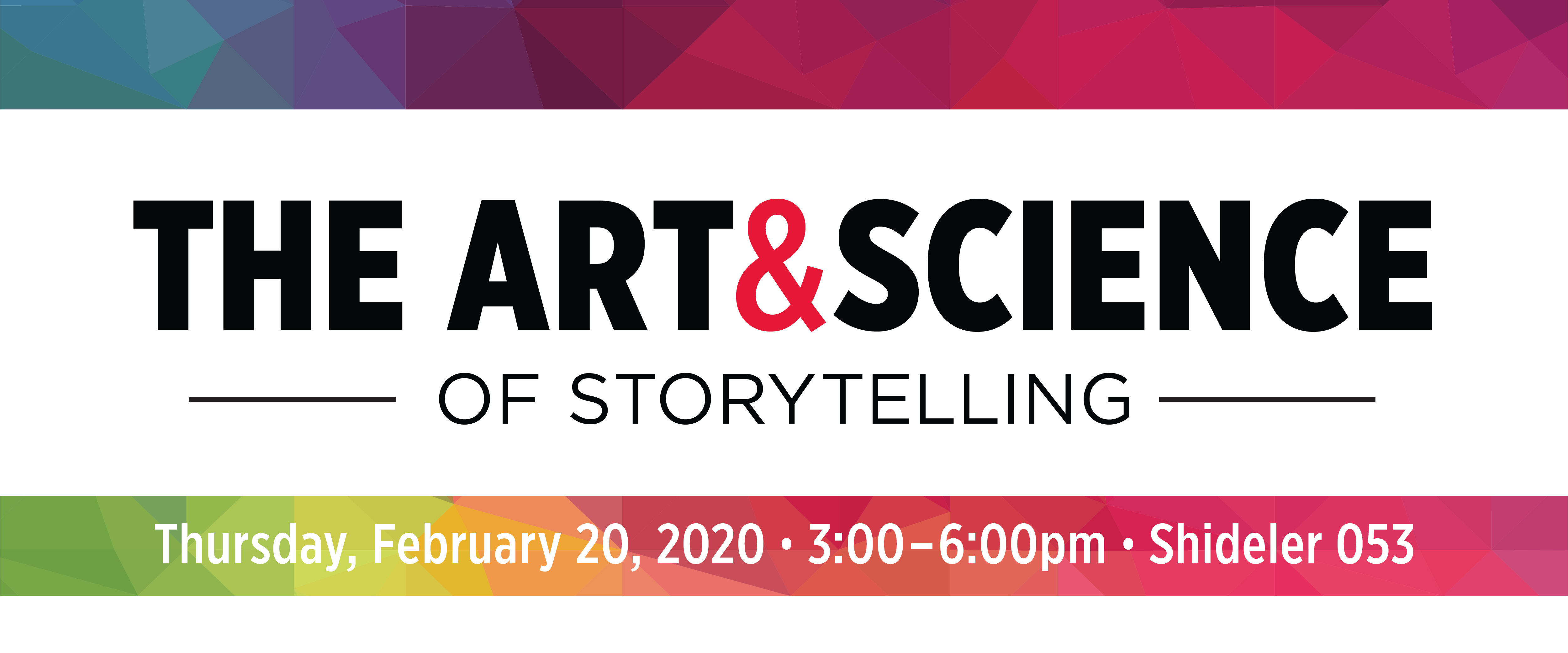 The Art & Science of Storytelling. Thursday, February 20, 2020 from 3 to 6pm in Shideler 053