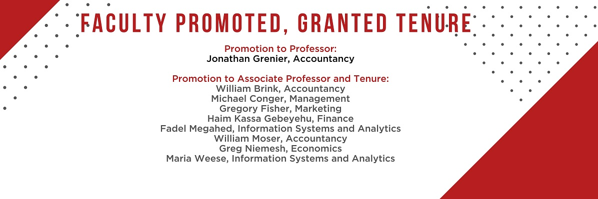 Jon Grenier, William Brink, Michael Conger, Greg Fisher, Haim Kassa Gebeyehu, Fadel Megahed, William Moser, Greg Niemesh, and Maria Weese promoted and/or granted tenure.