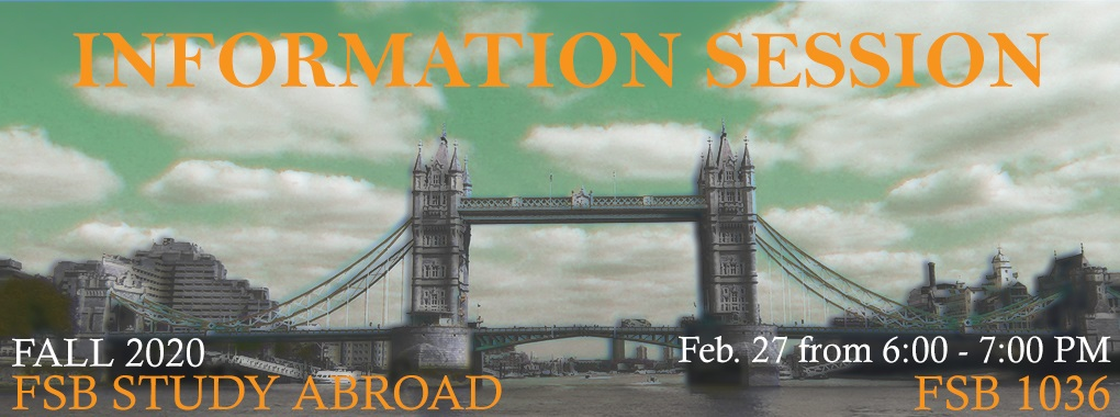 Background of London bridge with text Information session, Fall 2020, FSB Study Abroad, Feb. 27 from 6:00 to 7:00 Pm FSB 1036