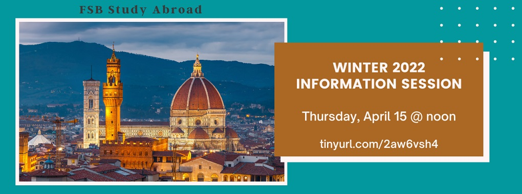 Snapshot of the Duomo Cathedral in Florence Italy against a blue background. Text is FSB Study Abroad Winter 2022 Information session Thursday, April 15 @ noon