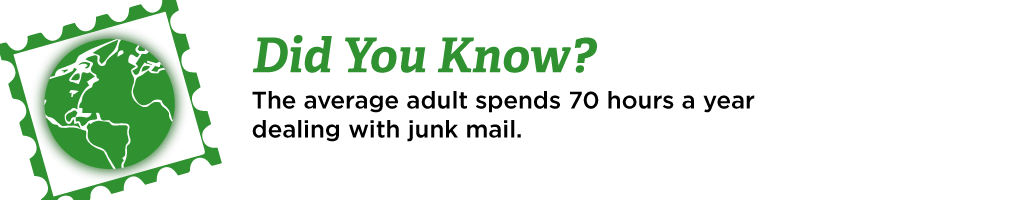 Did you know? The average adult spends 70 hours a year dealing with junk mail.