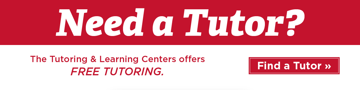 Need a Tutor? The Tutoring & Learning Centers offers FREE TUTORING. Find a Tutor