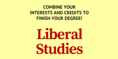 Combine your interests and credits to finish your degree! Liberal Studies