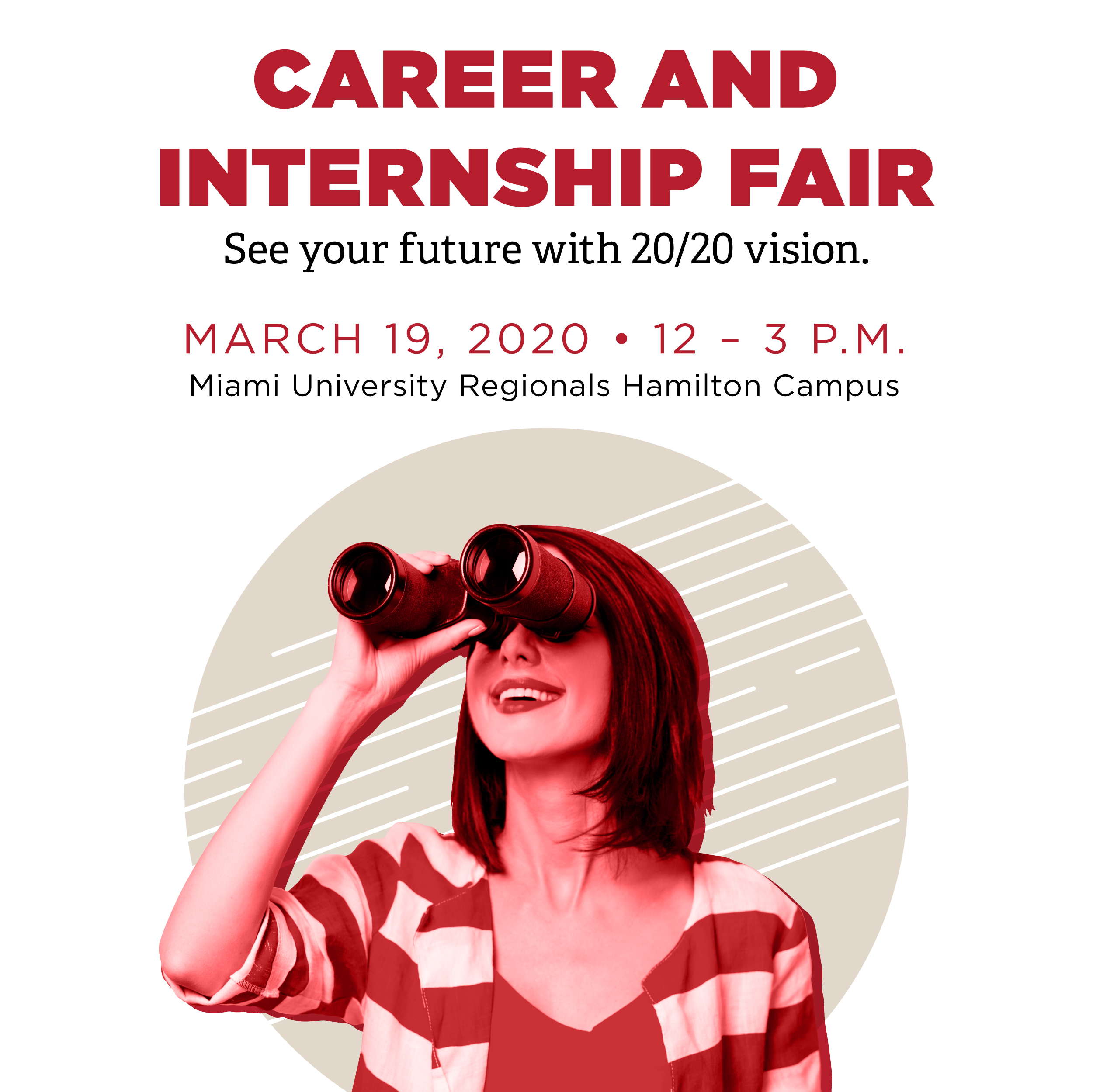 Career and Internship Fair. See your future with 20/20 vision. March 19, 2020 12 - 3 pm. Miami University Regionals Hamilton Campus. A female holding binoculars.