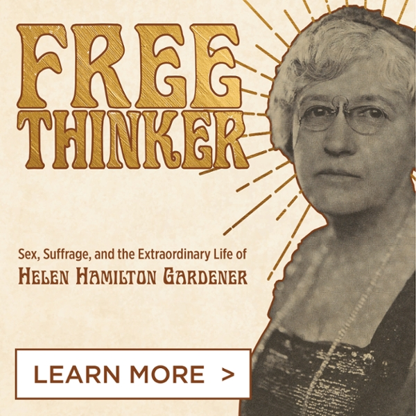 Free Thinker. Sex, Suffarage, and the Extraordinary Life of Helen Hamilton Gardner.