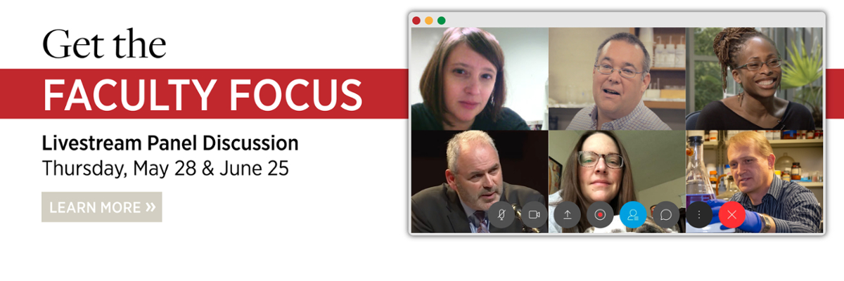 Get the Faculty Focus. Live Stream Panel Discussion on Thursday May 28 and June 25. Learn More