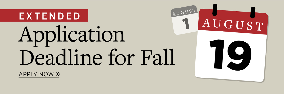 Extended Application Deadline for Fall. Apply now by Aug. 19