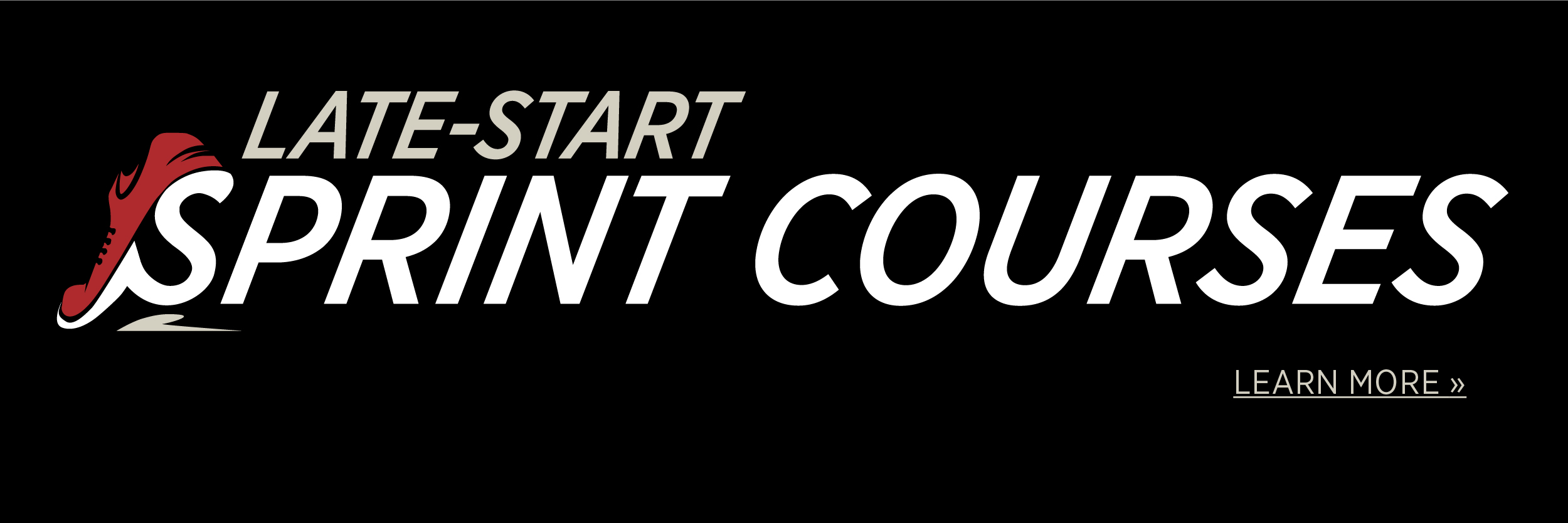 Late Start Sprint Courses. Learn More.