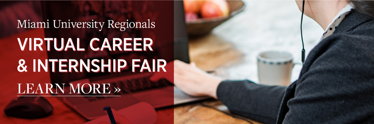 Miami University Regionals Virtual Career & Internship Fair. Wednesday, Oct. 14 Noon - 3 pm.
